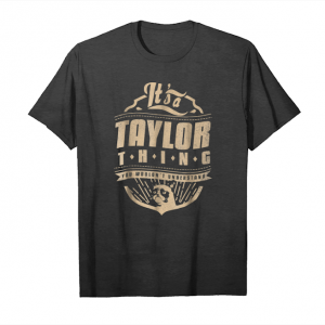 Get Now It's A Taylor Thing You Wouldn't Understand T Shirt Unisex T-Shirt