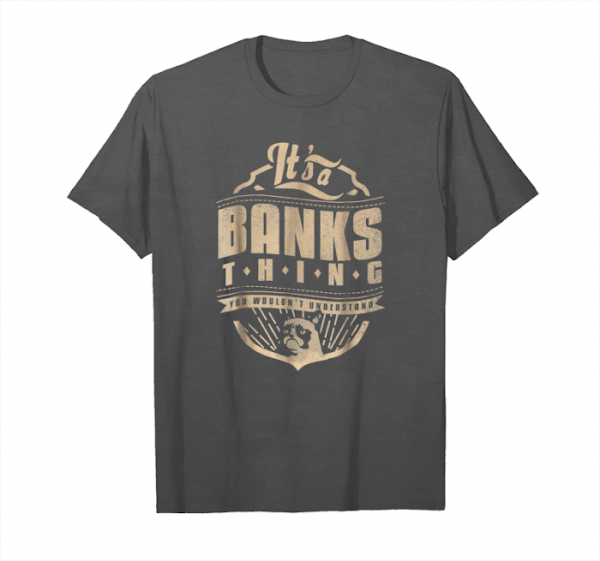 Get Now It's A Banks Thing You Wouldn't Understand T Shirt Unisex T-Shirt