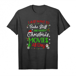 Order I Just Want To Bake Stuff And Watch Christmas Movies T Shirt Unisex T-Shirt