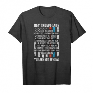 Buy Now Hey Snowflake You Are Not Special T Shirt Unisex T-Shirt