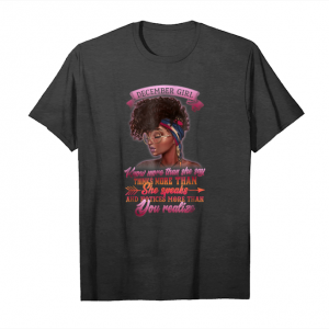 Get Now December Girl Know More Than She Say T Shirt Unisex T-Shirt