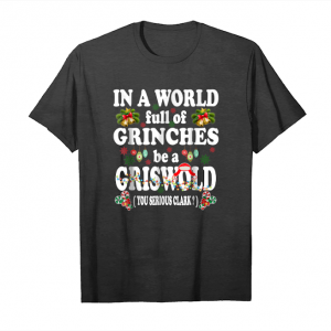 Buy Now Christmas Gift In A World Full Of Be Griswold's Funny Shirt Unisex T-Shirt