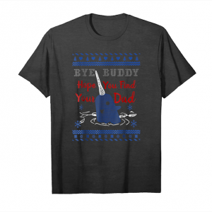 Get Now Bye Buddy Hope You Find Your Dad T Shirt Christmas Gifts Unisex T-Shirt