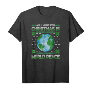 Get All I Want For Christmas Is World Peace Funny Tshirt Xmas Unisex T-Shirt