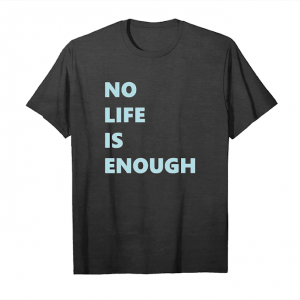 Get No Life Is Enough Anime Shirts Unisex T-Shirt