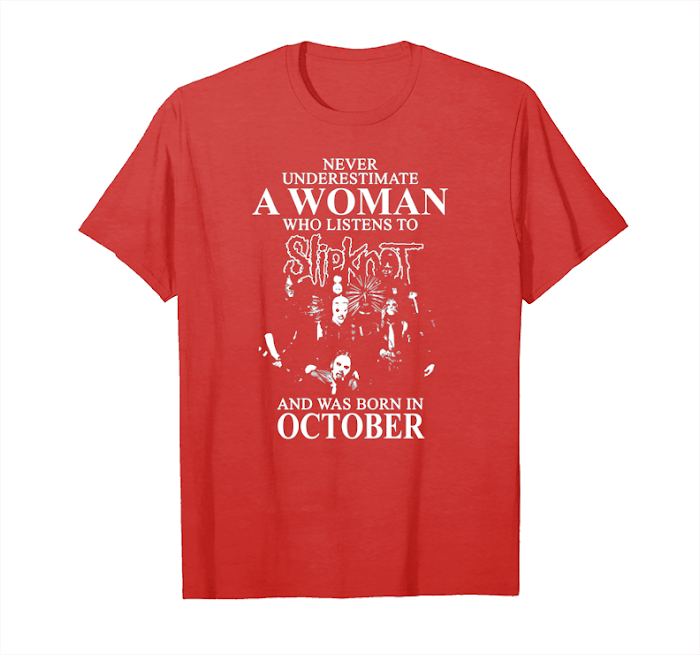 52ff8360 Trends Never Underestimate A Woman Who Listens To Slipknot And Was Born In  October T Shirts