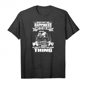 Order Money Cant Nuy Happiness But It Can Buy Tractor Which T Shirts Unisex T-Shirt