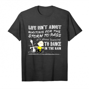 Get Life Isnt About Waiting For The Storm To Pass To Dance In The Rain Snoopy T Shirts Unisex T-Shirt