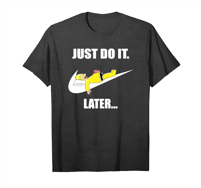 Order Homer Simpson Just Do It Later T Shirts Unisex T-Shirt