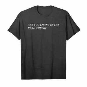 Trending Are You Living In The Real World Unisex T-Shirt