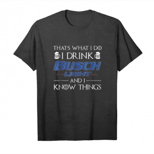 Get That's What I Do I Drink Buschs Shirt Lights And I Know Unisex T-Shirt