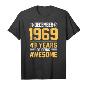 Order Now Legends Born In December 1969 49 Years Old Being Awesome Unisex T-Shirt