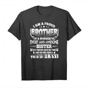 Trending I'm A Proud Brother Of Sweet And Awesome Sister T Shirt Unisex T-Shirt