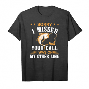 Order I Missed Your Call I Was On My Other Line Fishing Shirt Unisex T-Shirt