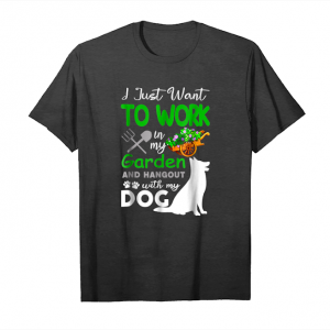 Order I Just Want To Work In My Garden And Hang Out With My Dog Unisex T-Shirt