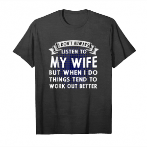Buy I Don't Always Listen To My Wife But When I Do Things Unisex T-Shirt