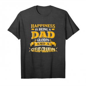 Trends Happiness Is Being A Dad Grandpa And Great Grandpa T Shirt Unisex T-Shirt