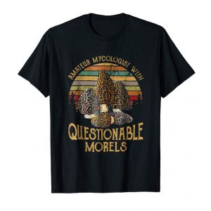 Order Amateur Mycologist With Questionable Morels Shirt Gift