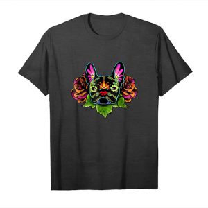 Trending Day Of The Dead French Bulldog In Black Sugar Skull Dog Unisex T-Shirt