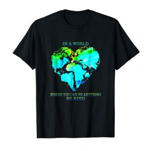 Buy In A World Where You Can Be Anything Be Kind Earth T-shirt