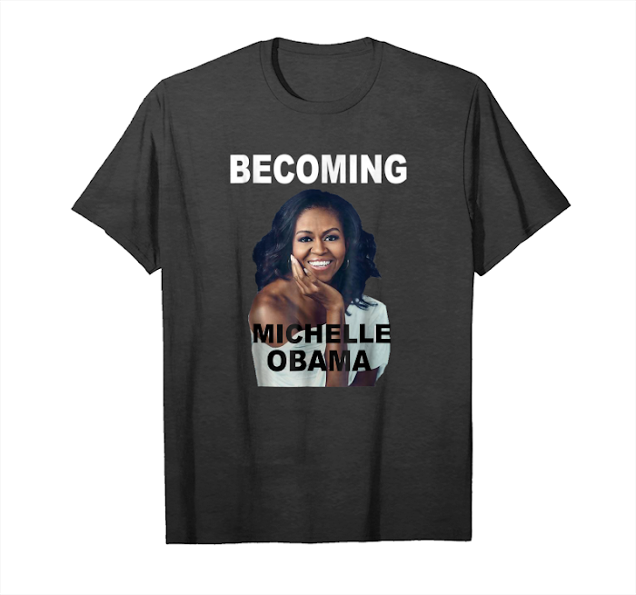 Buy Now Becoming Michelle Obama Gift T Shirt Lover Michelle Obama Unisex T-Shirt