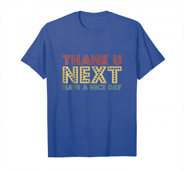 Cool Thank U Next T Shirt Have A Nice Day Unisex T-Shirt
