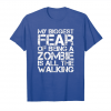 Order Now My Biggest Fear Of Being A Zombie Is All The Walking T Shirt Unisex T-Shirt