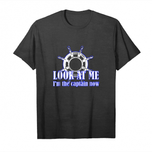 Order Look At Me I'm The Captain Now Tshirt Funny Birthday Gift Unisex T-Shirt