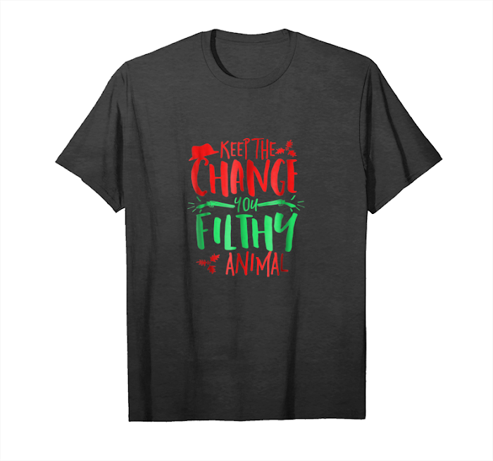 Order Keep The Change You Filthy Animal X Mas T Shirt Alone Home Unisex T-Shirt