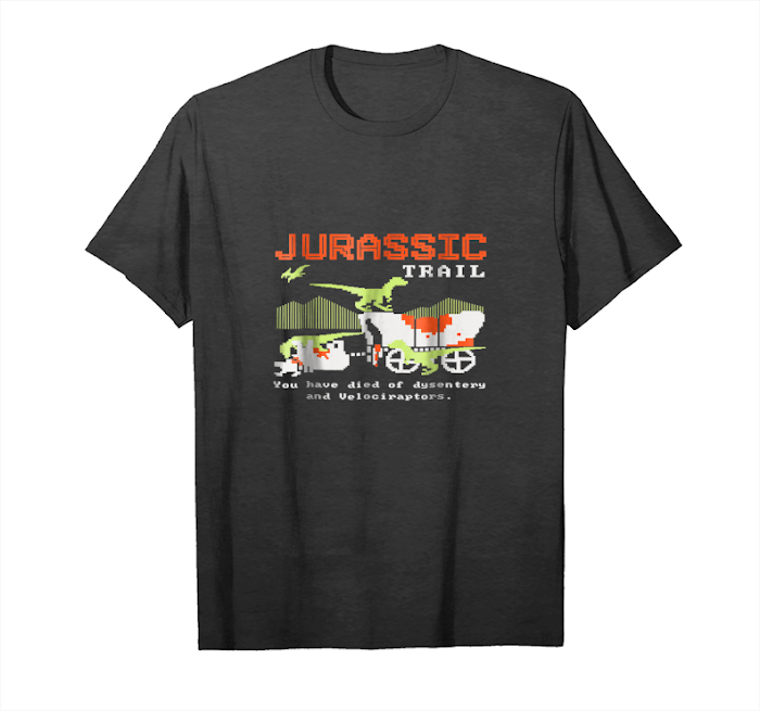 Order Now Jurassic Trail You Have Died Of Dysentery Limited Edition Unisex T-Shirt