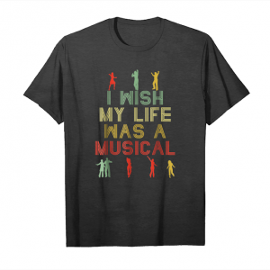 Get I Wish My Life Was A Musical Retro Color Shirt Unisex T-Shirt