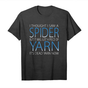 Buy Now I Thought I Saw A Spider It Was Yarn Funny Unisex T-Shirt