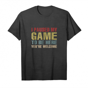 Buy I Paused My Game You're Welcome Funny Geek Gamer T Shirt Unisex T-Shirt