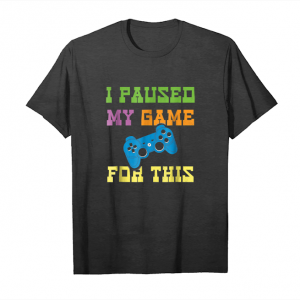 Buy I Paused My Game For This. Funny Gamer Shirt Unisex T-Shirt