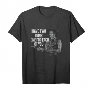 Order I Have Two Guns One For Each Of You Tombstone T Shirt Unisex T-Shirt