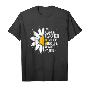 Get Now I Became A Teacher Because Your Life Is Worth My Time T Shir Unisex T-Shirt