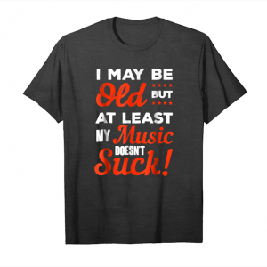 Buy Now Funny Old Man T Shirt Gifts At Least My Music Doesnt Suck Te Unisex T-Shirt