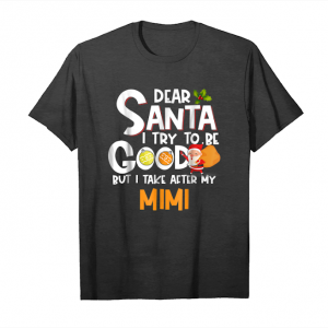 Cool Dear Santa Try To Be Good Take After Mimi Christmas Unisex T-Shirt