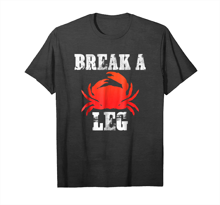 Get Break A Crab Leg T Shirt Unisex T-Shirt