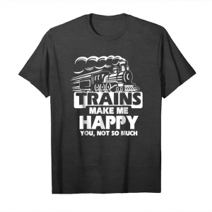 Order Now Trains Make Me Happy You Not So Much T Shirt Gift Unisex T-Shirt