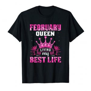 Order Now February Birthday Shirts For Women Queen Living Best Life