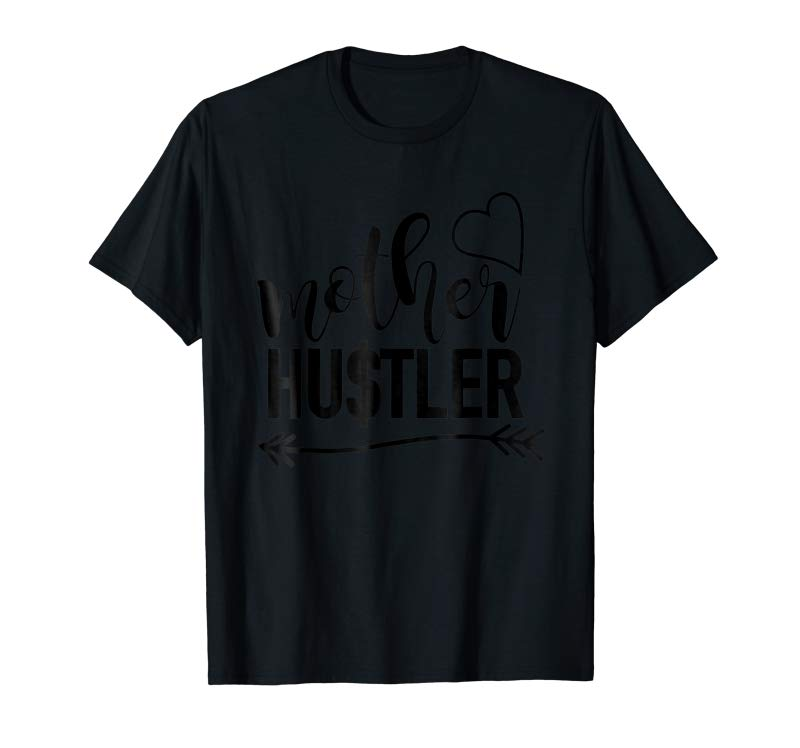 Get Now Mother Hustler T-shirt, Mom Quote Shirt, Mom Gift Idea