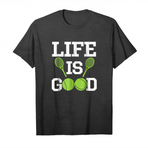 Order Life Is Good Shirt Tennis Unisex T-Shirt