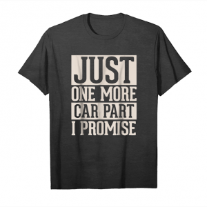Buy Just One More Car Part I Promise   Funny Car Enthusiast Tee Unisex T-Shirt