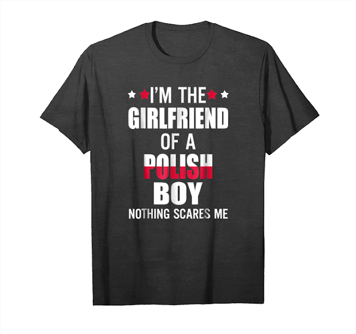 Get I'm The Girlfriend Of A Polish Boy Nothing Scares Me Unisex T-Shirt
