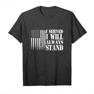 Buy Now I Served I Will Always Stand T Shirt Unisex T-Shirt