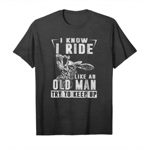 Cool I Know I Ride Like An Old Man Try To Keep Up Tee Shirt Unisex T-Shirt