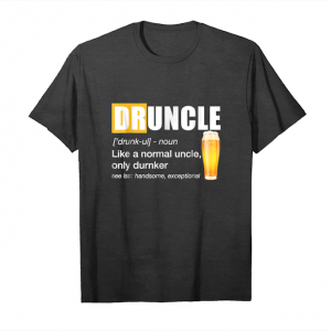 Trending Druncle T Shirt Druncle Definition Like A Normal Uncle Unisex T-Shirt