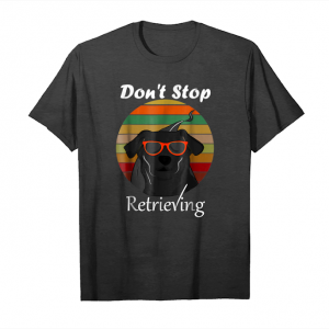 Get Don't Stop Retrieving   Great Black Dog On The Road T Shirt Unisex T-Shirt