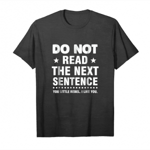 Order Now Do Not Read The Next Sentence   You Little Rebel I Like You Unisex T-Shirt
